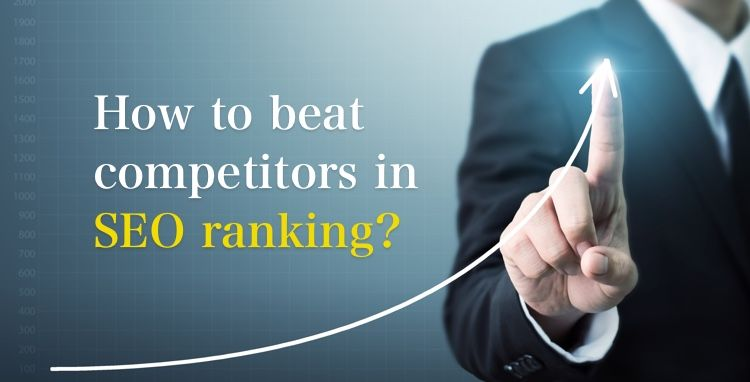 How to Beat Competitors in SEO Ranking?