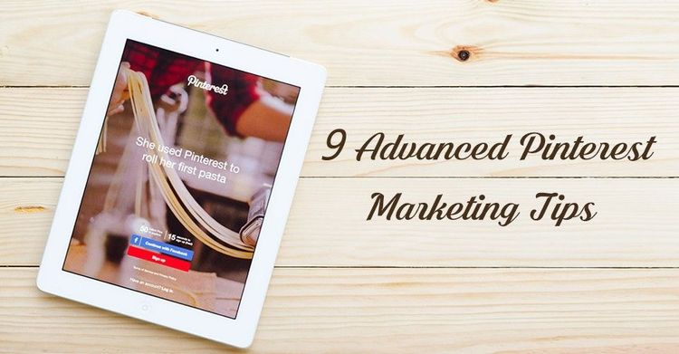 9 Advanced Pinterest Marketing Tips That Differentiates Your Business