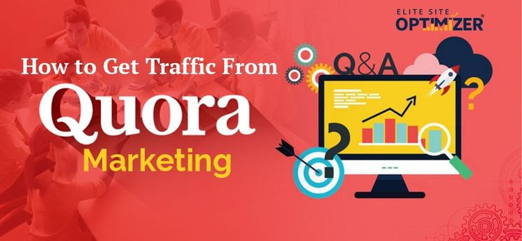 How to Get Traffic From Quora – Quora Marketing