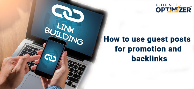 How to Use Guest Posts for Promotion and Backlinks?