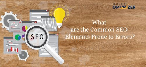 What are the Common SEO Elements Prone to Errors?