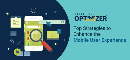 Top Strategies to Enhance the Mobile User Experience