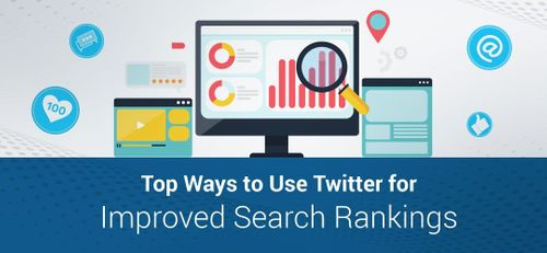 Top Ways to Use Twitter for Improved Search Engine Rankings